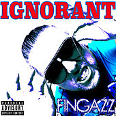 Play & Download Ignorant by Fingazz | Napster