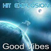 Hit Explosion Good Vibes by Various Artists