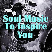 Soul Music To Inspire You von Various Artists