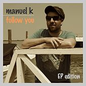 Play & Download Follow You - EP by Manuel K | Napster