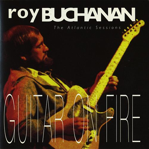Guitar On Fire: The Atlantic Sessions by Roy Buchanan