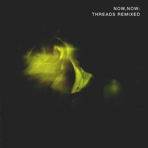 Play & Download Threads (Remixed) by Now, Now  | Napster