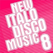 Play & Download New Italo Disco Music Vol. 8 by Various Artists | Napster