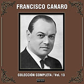 Play & Download Colección Completa, Vol. 13 by Francisco Canaro | Napster