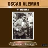 Play & Download Ay Morena by Oscar Aleman | Napster