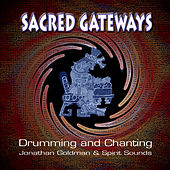 Sacred Gateways: Drumming and Chanting by Jonathan Goldman