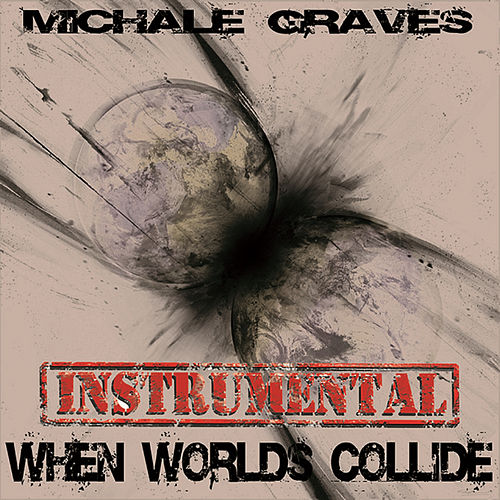 When Worlds Collide (Instrumental) by Michale Graves
