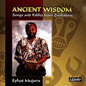 Play & Download Ancient Wisdom: Songs And Fables From Zimbabwe by Ephat Mujuru | Napster