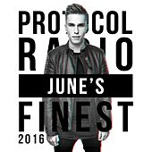 Play & Download Protocol Radio - June's Finest 2016 by Various Artists | Napster