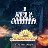 Play & Download La Sierra de Chihuahua (Versión Banda) by Conjunto Amanecer | Napster