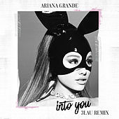 Into You (3LAU Remix) by Ariana Grande