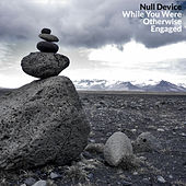 Play & Download While You Were Otherwise Engaged by Null Device | Napster