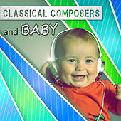 Classical Composers and Baby – Quiet Lullaby, Sweet Melody to Sleep, Classical Music for Babies, Classical Bedtime, Mozart, Bach, Beethoven by Bedtime Baby