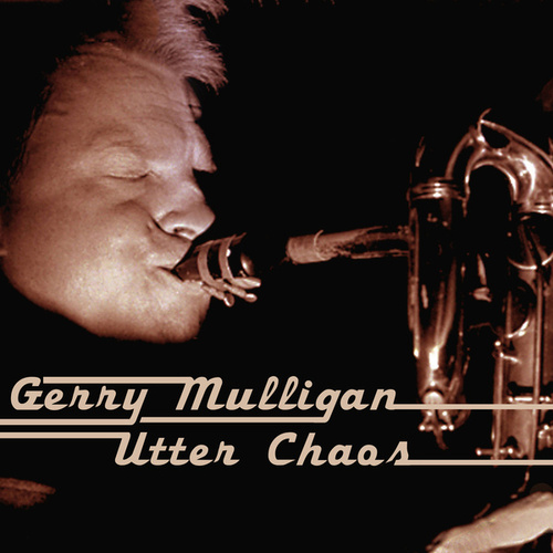 Play & Download Utter Chaos by Gerry Mulligan | Napster