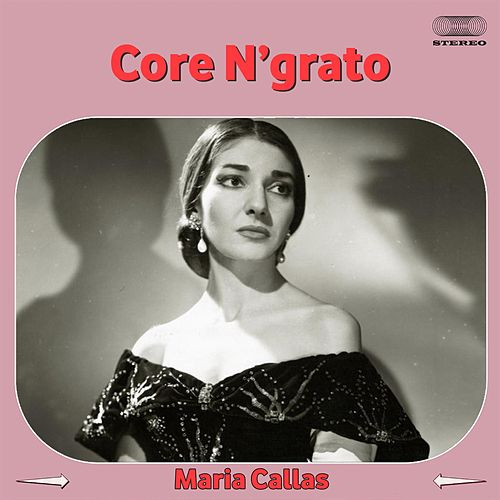 Play & Download Core 'ngrato by Maria Callas | Napster