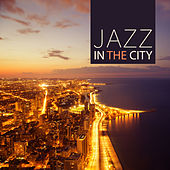 Play & Download Jazz in The City – Smooth Jazz Sounds for Relax Time, Mellow Jazz Music for Jazz Club & Bar by Soft Jazz | Napster