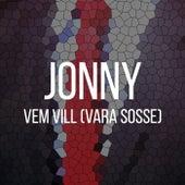 Vem vill (Vara sosse) by Jonny