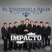 Play & Download Ni Volviendo a Nacer by Impacto De Montemorelos | Napster