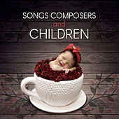 Songs Composers and Children – Piano Music, Schubert, Chopin, Beethoven, Mozart, Sounds for Fun, Happy Child, Classical Instruments for Babies by Active Baby Music Paradise
