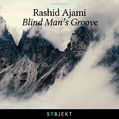 Play & Download Blind Man's Groove by Rashid Ajami | Napster