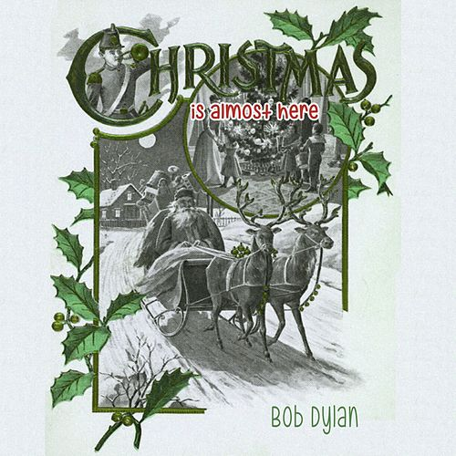 Christmas Is Almost Here von Bob Dylan