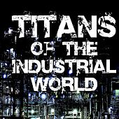 Play & Download Titans Of The Industrial World by Various Artists | Napster