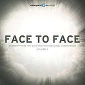 Play & Download Face to Face: Worship from the 2013 Vineyard National Conference, Vol. 3 by Vineyard Worship | Napster