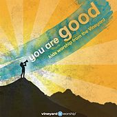 Play & Download You Are Good: Kids Worship from the Vineyard by Vineyard Worship | Napster