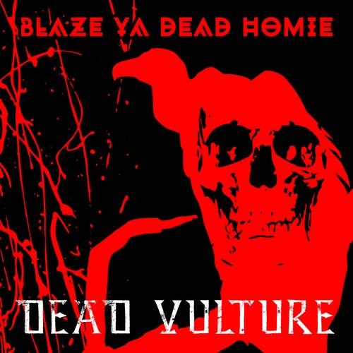 Play & Download Dead Vulture by Blaze Ya Dead Homie | Napster