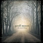 Play & Download The Next Thing by Geoff Moore | Napster