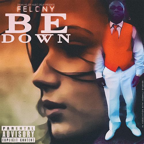 Play & Download Be Down by Felony | Napster