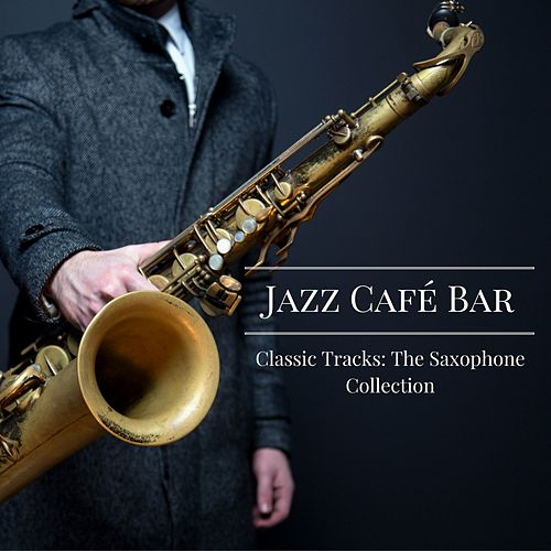 Classic Tracks: The Saxophone Collection de Jazz Café Bar