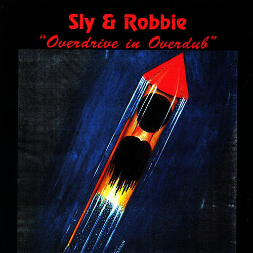 Play & Download Overdrive In Overdub by Sly and Robbie | Napster
