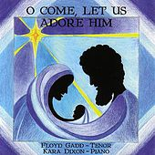 Play & Download O Come, Let Us Adore Him by Kara Dixon - piano Floyd Gadd - tenor | Napster