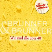 Play & Download Wir sind alle über Vierzig- Mallorca Mix by Brunner & Brunner | Napster