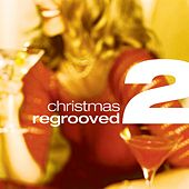 Play & Download Christmas Regrooved Part 2 by Various Artists | Napster