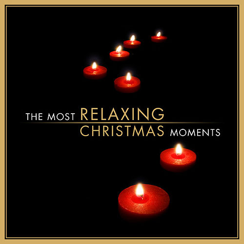 Play & Download The Most Relaxing Christmas Moments by Various Artists | Napster