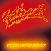 Play & Download Fired Up 'n' Kickin' by Fatback Band | Napster