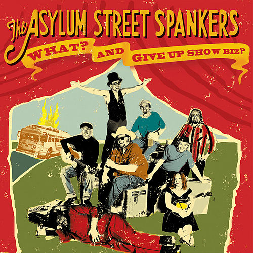 Play & Download What? And Give Up Show Biz? by Asylum Street Spankers | Napster
