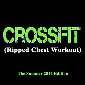 Crossfit (Ripped Chest Workout) - The Summer 2016 Edition & DJ Mix [140 Bpm] by Various Artists