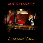 Intoxicated Women von Mick Harvey