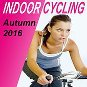 Indoor Cycling Autumn 2016 - Spinning the Best Indoor Cycling Music in the Mix & DJ Mix by Various Artists
