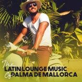 The Latin Lounge Music of Palma De Mallorca by Various Artists
