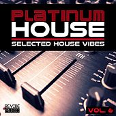 Play & Download Platinum House - Selected House Vibes, Vol. 6 by Various Artists | Napster