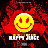 Play & Download Happy Juice (feat. Td tha Don & DJ B Lord) by Lil' Ru | Napster