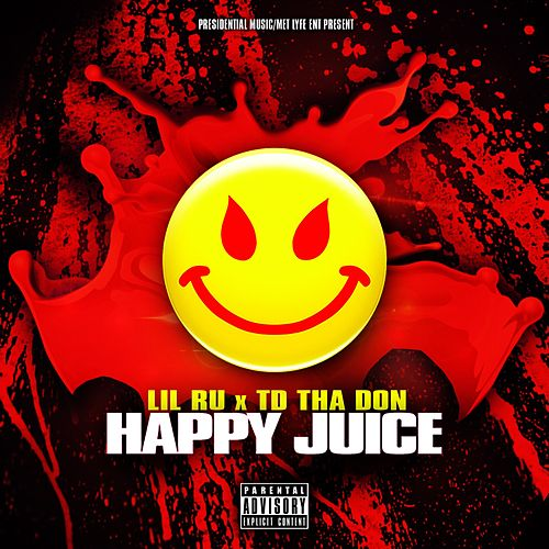 Happy Juice (feat. Td tha Don & DJ B Lord) by Lil' Ru
