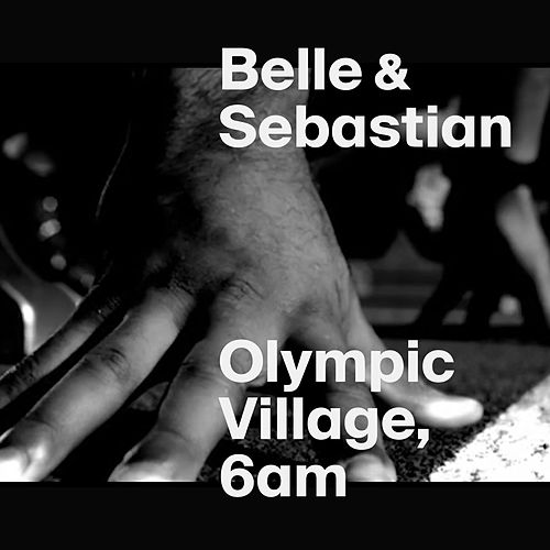 Play & Download Olympic Village, 6AM by Belle and Sebastian | Napster