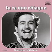 Play & Download Tu ca nun chiagne by Giuseppe Di Stefano | Napster