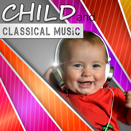 Play & Download Child and Classical Music –  Classical Composers for Children, Classical Melody for Babies, Mozart, Beethoven, Child's World by Baby Mozart Orchestra | Napster