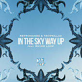 In The Sky Way Up (feat. Richie Loop) by Tropkillaz